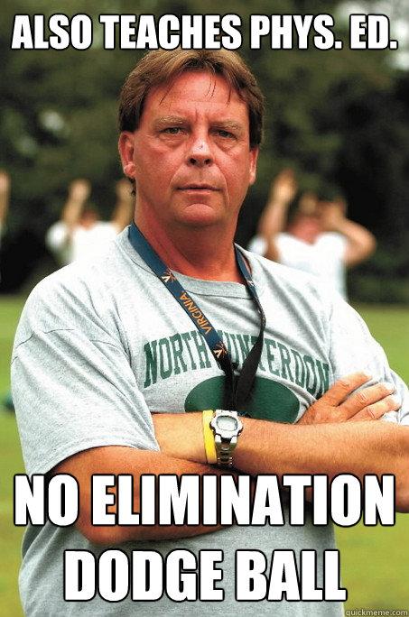 Also teaches phys. ed. No elimination dodge ball