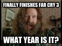 Finally finishes far cry 3 What year is it? - Finally finishes far cry 3 What year is it?  What year is it