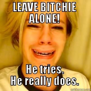 Bitchie Jordan - LEAVE BITCHIE ALONE! HE TRIES. HE REALLY DOES. Misc