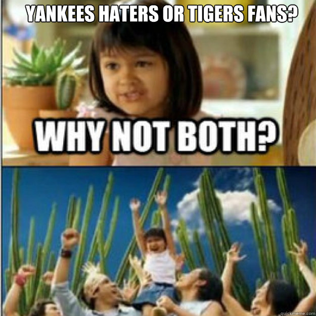 Yankees haters or Tigers fans?
