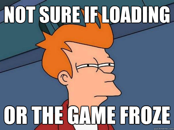 not sure if loading or the game froze - not sure if loading or the game froze  Futurama Fry