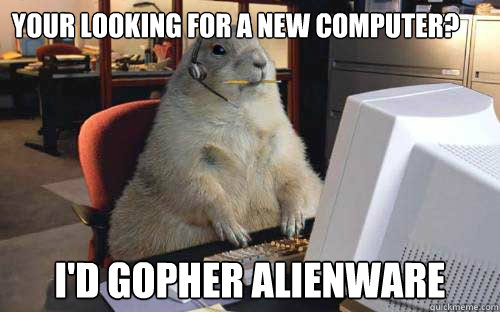 Your looking for a new computer? I'd gopher Alienware Caption 3 goes here - Your looking for a new computer? I'd gopher Alienware Caption 3 goes here  IT gopher