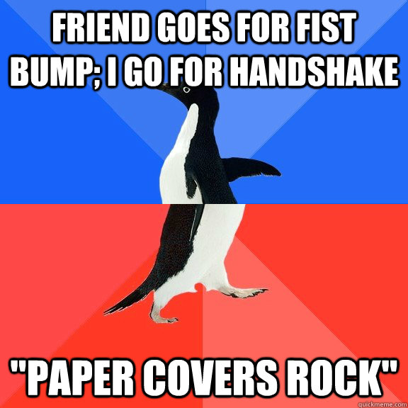 Friend goes for fist bump; I go for handshake