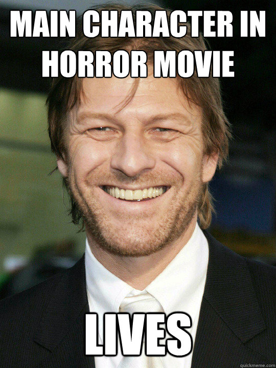 main character IN HORROR MOVIE LIVES - main character IN HORROR MOVIE LIVES  Bad Luck Sean Bean