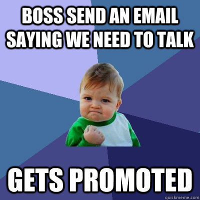 Boss send an email saying we need to talk gets promoted - Boss send an email saying we need to talk gets promoted  Success Kid