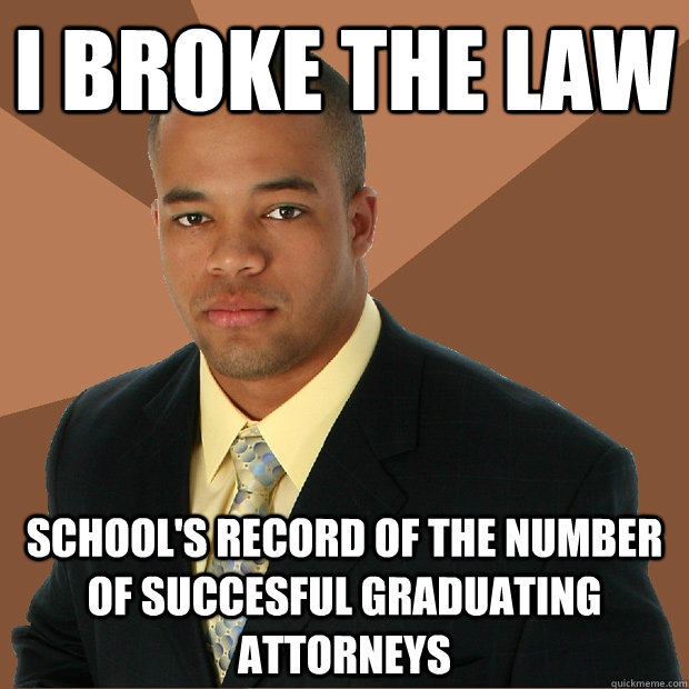 i broke the law school's record of the number of succesful graduating attorneys - i broke the law school's record of the number of succesful graduating attorneys  Successful Black Man