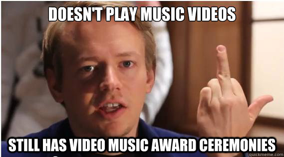 Doesn't play music videos Still has video music award ceremonies - Doesn't play music videos Still has video music award ceremonies  Confused MTV programmer