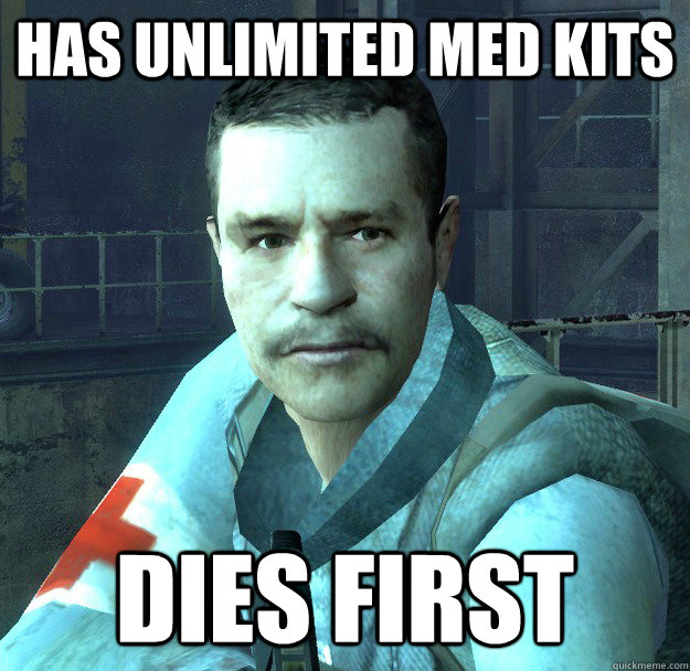 Has unlimited Med Kits  Dies first - Has unlimited Med Kits  Dies first  Misc