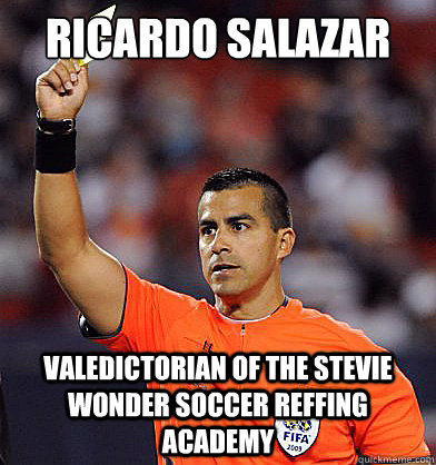 Ricardo Salazar Valedictorian of the Stevie Wonder soccer reffing academy - Ricardo Salazar Valedictorian of the Stevie Wonder soccer reffing academy  RicardoSalazar