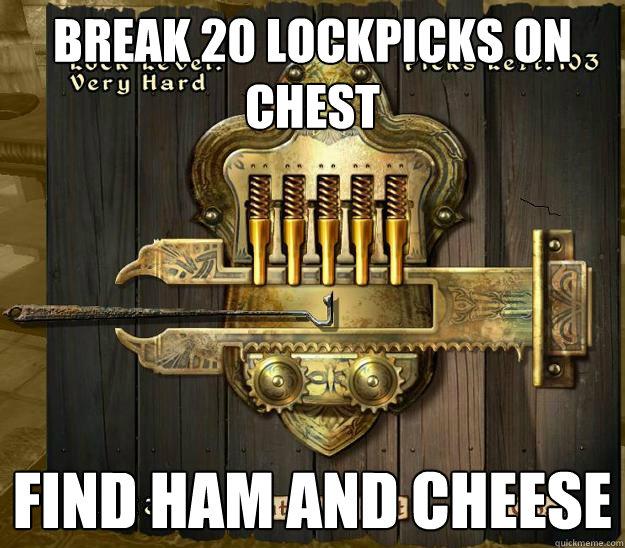 break 20 lockpicks on chest find ham and cheese