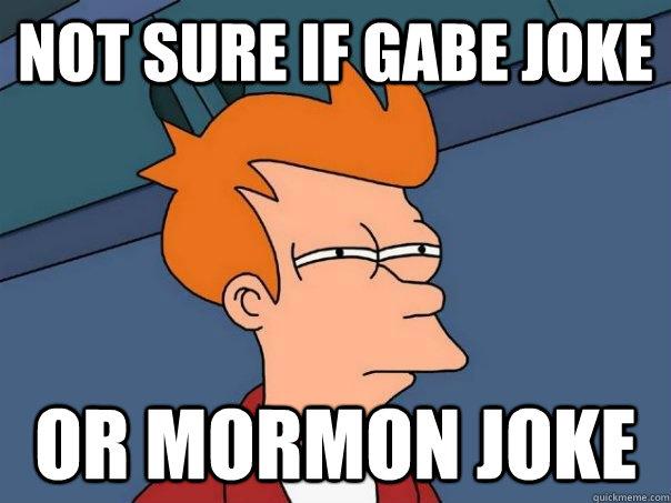 not sure if gabe joke or mormon joke - not sure if gabe joke or mormon joke  Futurama Fry