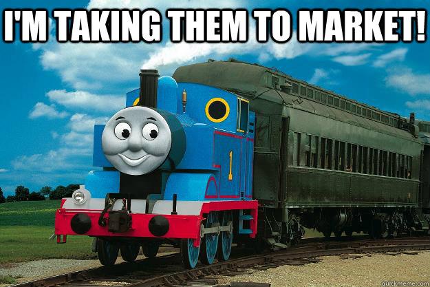 I'm taking them to market!   Thomas the Tank Engine