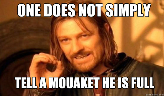One does not simply tell a Mouaket he is full
