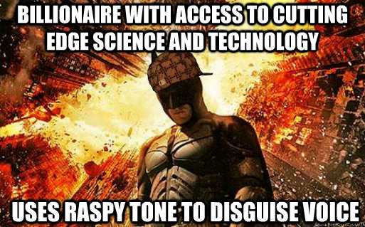 Billionaire with access to cutting edge science and technology  Uses raspy tone to disguise voice - Billionaire with access to cutting edge science and technology  Uses raspy tone to disguise voice  Scumbag Batman