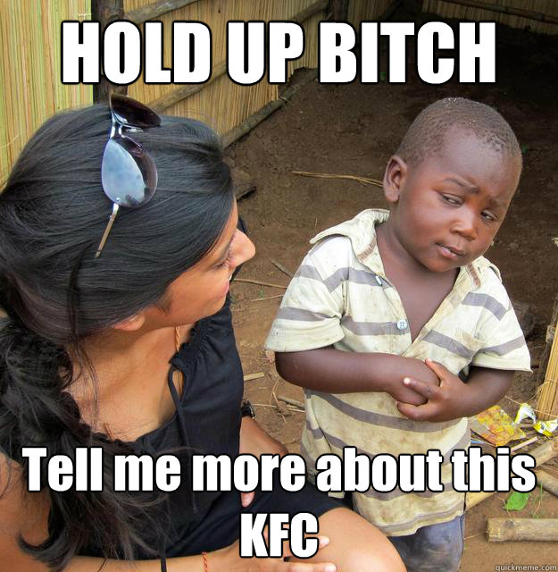 HOLD UP BITCH Tell me more about this KFC