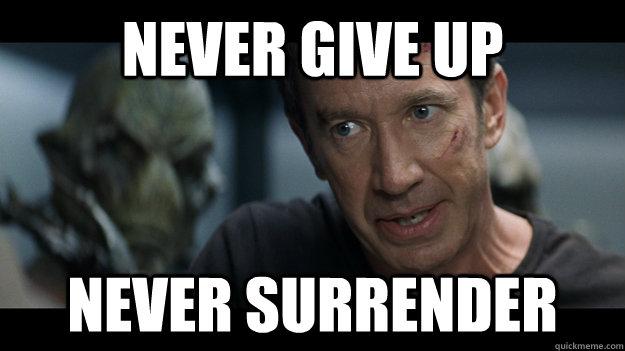 Never give up. Never surrender.