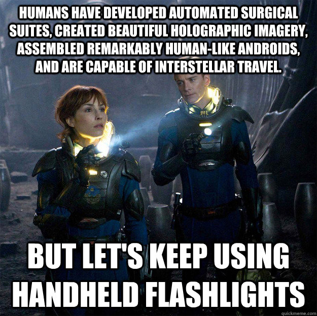 Humans have developed automated surgical suites, created beautiful holographic imagery, assembled remarkably human-like androids, and are capable of interstellar travel. But let's keep using handheld flashlights - Humans have developed automated surgical suites, created beautiful holographic imagery, assembled remarkably human-like androids, and are capable of interstellar travel. But let's keep using handheld flashlights  Misc