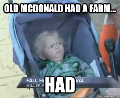 Old McDonald had a farm... HAD