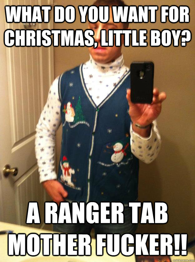what do you want for christmas, little boy? a ranger tab mother fucker!!