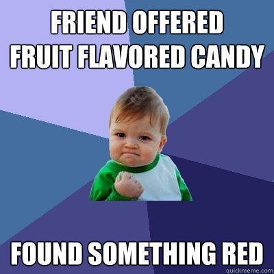 friend offered  fruit flavored candy found something red - friend offered  fruit flavored candy found something red  Success Kid