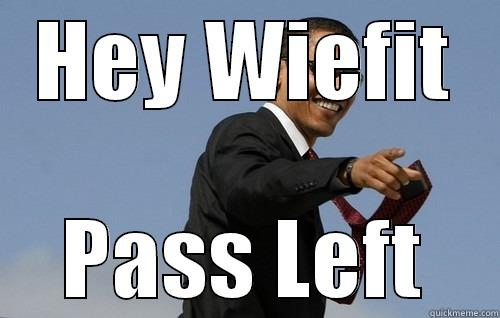 HEY WIEFIT PASS LEFT Obamas Holding