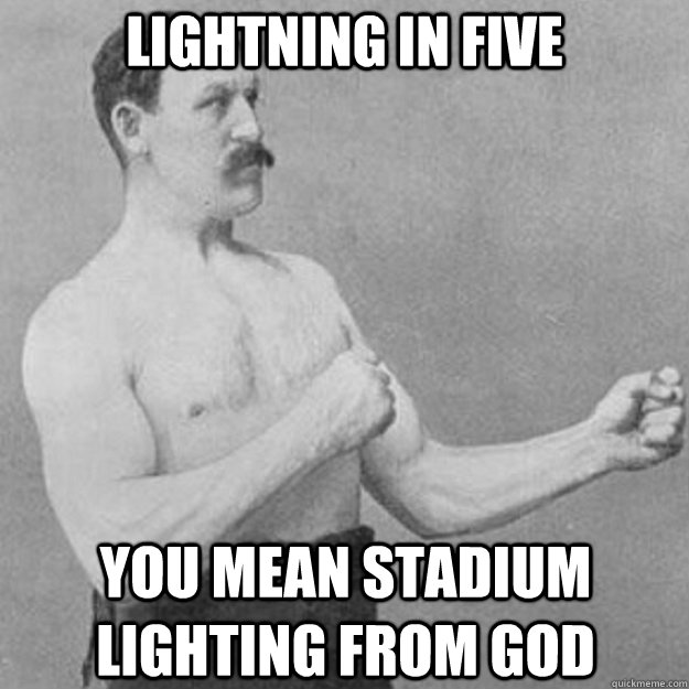 LIGHTNING IN FIVE YOU MEAN STADIUM LIGHTING FROM GOD - LIGHTNING IN FIVE YOU MEAN STADIUM LIGHTING FROM GOD  overly manly man