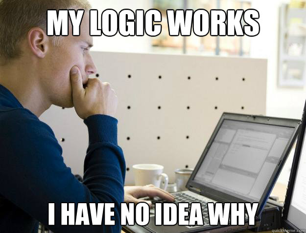 MY LOGIC WORKS I HAVE NO IDEA WHY - MY LOGIC WORKS I HAVE NO IDEA WHY  Programmer