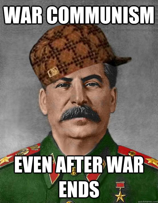 war communism even after war ends - war communism even after war ends  scumbag stalin