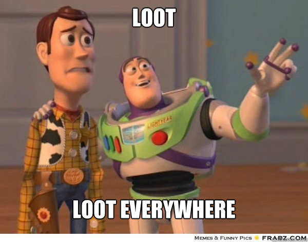 loot loot everywhere - loot loot everywhere  Buzzlightyear