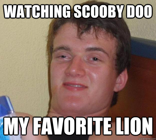 watching scooby doo my favorite lion - watching scooby doo my favorite lion  10 Guy