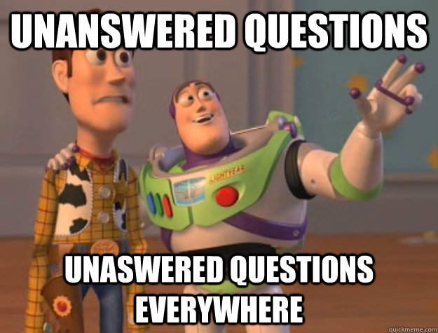 Unanswered questions Unaswered questions everywhere - Unanswered questions Unaswered questions everywhere  Buzz Lightyear