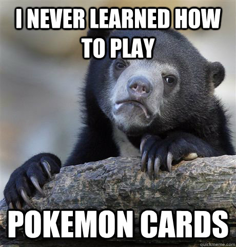 i never learned how to play  pokemon cards - i never learned how to play  pokemon cards  Misc