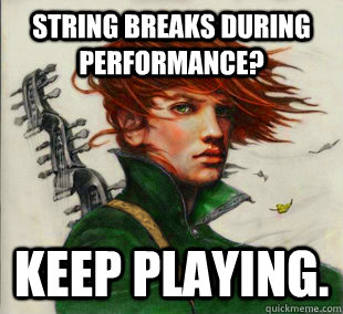 String breaks during performance? Keep playing.