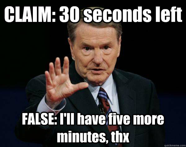 CLAIM: 30 seconds left FALSE: I'll have five more minutes, thx - CLAIM: 30 seconds left FALSE: I'll have five more minutes, thx  Fact checking the presidential debate