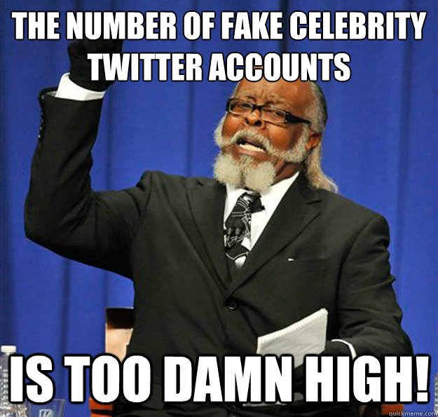 the number of fake celebrity twitter accounts is too damn high!