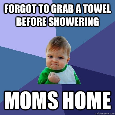 Forgot to grab a towel before showering moms home