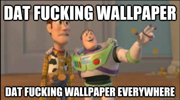 dat fucking wallpaper dat fucking wallpaper everywhere - dat fucking wallpaper dat fucking wallpaper everywhere  Misc