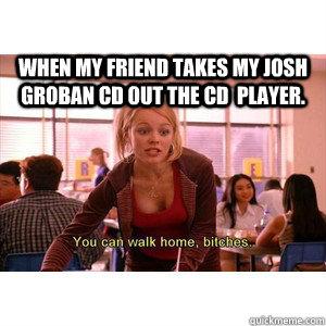 65bbed4dd238f8335864d555be10cf7efa44b1d4b765558aa1a18e32872a9605 when my friend takes my josh groban cd out the cd player josh