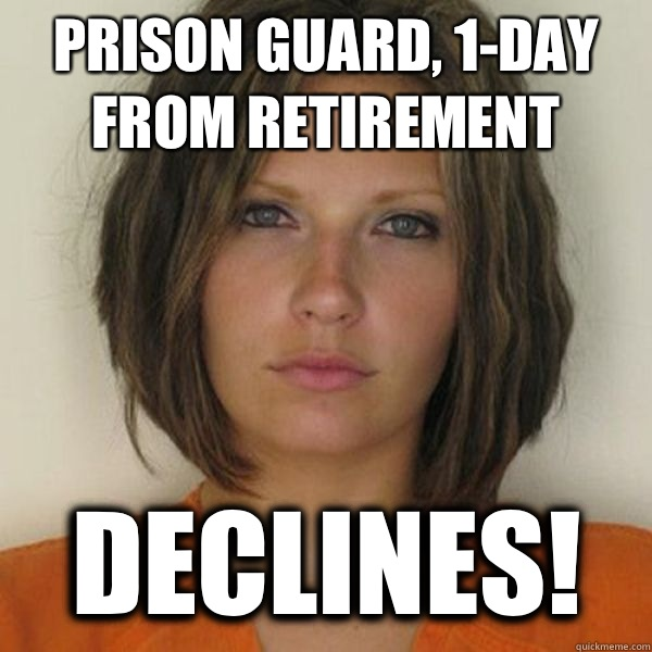 Prison guard, 1-day from retirement Declines! - Prison guard, 1-day from retirement Declines!  Attractive Convict