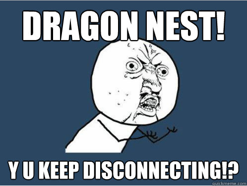 Dragon nest! Y U Keep disconnecting!?