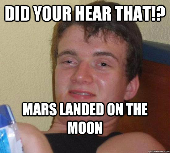 Did your hear that!? Mars landed on the moon