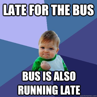 Late for the bus Bus is also running late - Late for the bus Bus is also running late  Success Kid