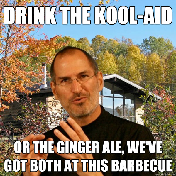 Drink the Kool-aid or the ginger ale, we've got both at this barbecue