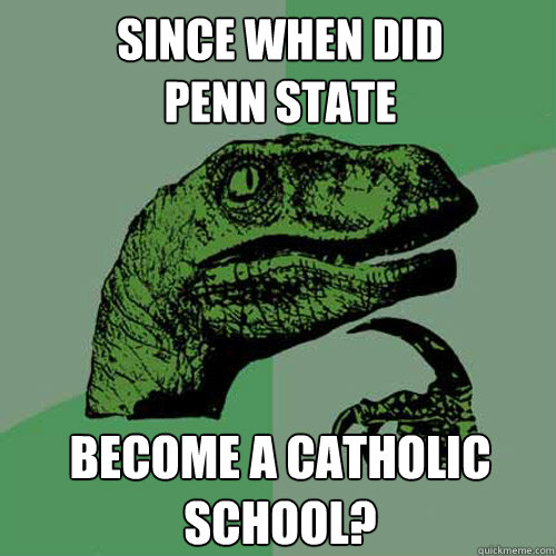 Since when did              Penn State become a Catholic school? - Since when did              Penn State become a Catholic school?  Philosoraptor