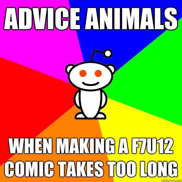 Advice animals When making a f7u12 comic takes too long - Advice animals When making a f7u12 comic takes too long  Reddit Alien