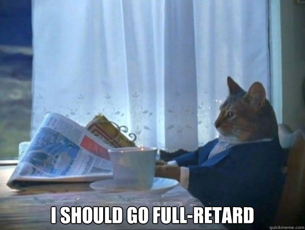 I should go full-retard -  I should go full-retard  morning realization newspaper cat meme