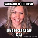 WAlmart is the devil buys socks at Gap Kids