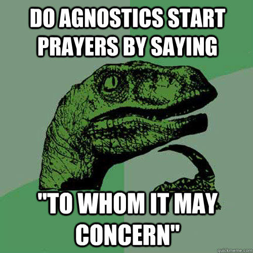 do agnostics start prayers by saying