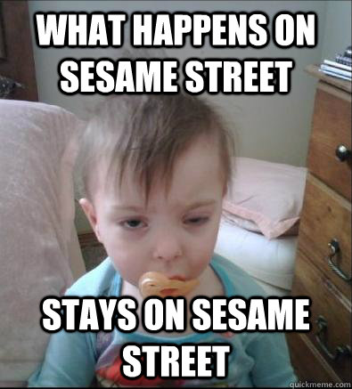What Happens on Sesame Street Stays on Sesame Street