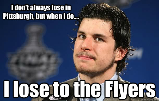 I don't always lose in Pittsburgh, but when I do.... I lose to the Flyers